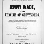 "Front page of sheet music titled ""Jenny Wade, the Heroine of Gettysburg"" (Levy Collection of Sheet Music, Sheridan Libraries, Johns Hopkins University."