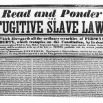 Part of the Compromise of 1850 included the Fugitive Slave Act of 1850, which gave slave-catchers authority to operate nation-wide in apprehending escaped slaves; this broadside from Massachusetts expresses vehement disapproval of the act (Library of Congress)