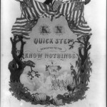 """""""K N - Quick Step Dedicated to the Know Nothings,"""" sheet music, 1854; one of the political parties that formed in the 1850s was the anti-immigrant, anti-Catholic Know Nothing Party (Library of Congress)"""